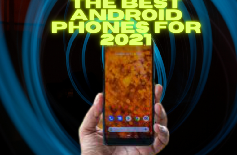 The Best Android Phones for 2021